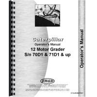Caterpillar 12 Grader Operators Manual (SN# 70D1 and Up, 71D1 and Up) (70D1+ and 71D1+)