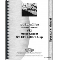 Caterpillar 12 Grader Operators Manual (SN# 8T1 and Up, 80C1 and Up) (8T1+ and 80C1+)