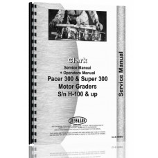 Clark Super 300 Grader Service Manual (SN# H-100 & Up)