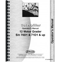 Caterpillar 12 Grader Operators Manual (SN# 70D1 and Up, 71D1 and Up) (70D1+ and 71D1+)
